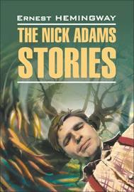 The Nick Adams stories / Рассказы Ника Адамса. Книга для чтения на английском языке