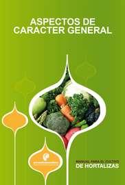Manual para el Cultivo de Hortalizas. Aspectos de caracter general