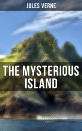The Mysterious Island Trilogy: Dropped from the Clouds, Abandoned & The Secret of the Island (Complete Edition)