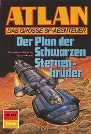Atlan 841: Der Plan der Schwarzen Sternenbr?der