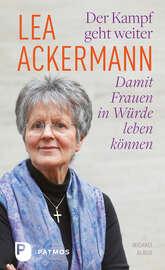 Lea Ackermann. Der Kampf geht weiter - Damit Frauen in W?rde leben k?nnen