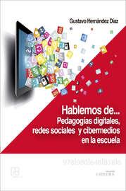 Hablemos de… pedagog?as digitales, redes sociales y cibermedios en la escuela