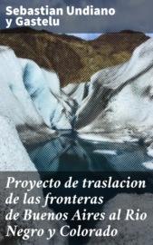Proyecto de traslacion de las fronteras de Buenos Aires al Rio Negro y Colorado