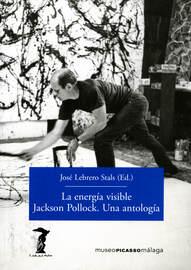 La energ?a visible. Jackson Pollock. Una antolog?a
