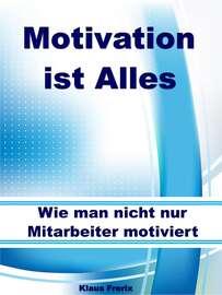 Motivation ist Alles – Wie man nicht nur Mitarbeiter motiviert