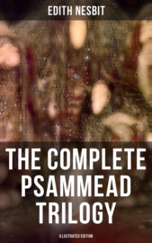 The Complete Psammead Trilogy (Illustrated Edition)