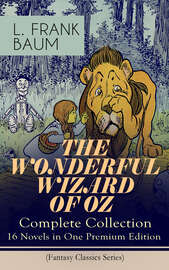 THE WONDERFUL WIZARD OF OZ – Complete Collection: 16 Novels in One Premium Edition (Fantasy Classics Series)