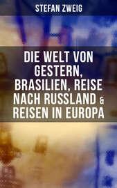 Stefan Zweig: Die Welt von Gestern, Brasilien, Reise nach Ru?land & Reisen in Europa