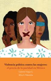 Violencia pol?tica contra las mujeres: el precio de la paridad en M?xico