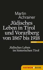 J?disches Leben in Tirol und Vorarlberg von 1867 bis 1918