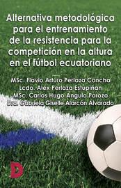 Alternativa metodol?gica para el entrenamiento de la resistencia para la competici?n en la altura en el f?tbol ecuatoriano