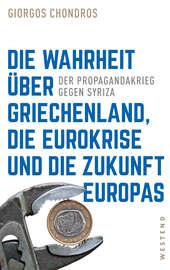Die Wahrheit ?ber Griechenland, die Eurokrise und die Zukunft Europas