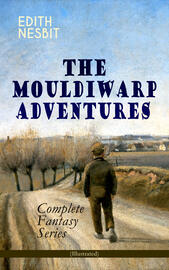 THE MOULDIWARP ADVENTURES – Complete Fantasy Series (Illustrated)