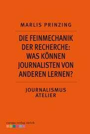 Die Feinmechanik der Recherche: Was k?nnen Journalisten von anderen lernen?