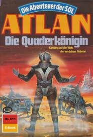 Atlan 511: Die Quaderk?nigin