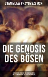 DIE GENOSIS DES B?SEN - Entstehung und Kult des Hexensabbats, des Satanismus und der Schwarzen Messe