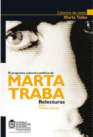 El programa cultural y pol?tico de Marta Traba. Relecturas