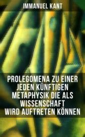 Prolegomena zu einer jeden k?nftigen Metaphysik die als Wissenschaft wird auftreten k?nnen