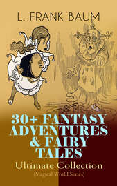 30+ FANTASY ADVENTURES & FAIRY TALES – Ultimate Collection (Magical World Series)