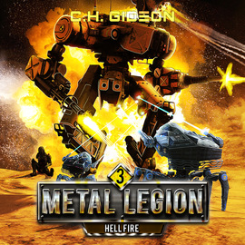 Hellfire - Metal Legion - Mechanized Warfare on a Galactic Scale, Book 3 (Unabridged)