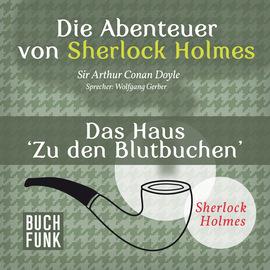 Sherlock Holmes: Die Abenteuer von Sherlock Holmes - Das Haus 'Zu den Blutbuchen' (Ungek?rzt)