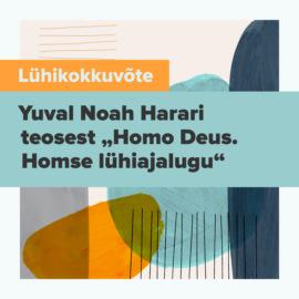 """L?hikokkuv?te raamatust """"Homo Deus. Homse l?hiajalugu"""""""