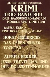 Krimi Trio-Band 3011 - Drei Spannungsromane um M?rder und Ermittler