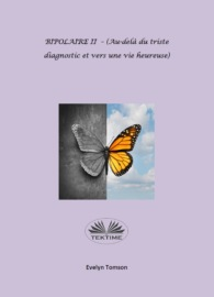 Аудиокнига - «BIPOLAIRE II – (Au-Delà Du Triste Diagnostic Et Vers Une Vie Heureuse)»